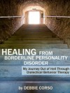 Healing From Borderline Personality Disorder: My Journey Out of Hell Through Dialectical Behavior Therapy - Debbie Corso, Debz Hobbs-Wyatt, Van Gelder,  Kiera