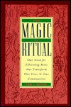Magic of Ritual: Our Need for Liberating Rites That Transform Our Lives and Our Communities - Tom F. Driver