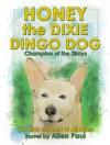 Honey the Dixie Dingo Dog: Champion of the Strays (The Adventures of Honey the Dixie Dingo Dog Book 1) - Allen Paul
