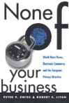 None of Your Business: World Data Flows, Electronic Commerce, and the European Privacy Directive - Peter P. Swire, Robert E. Litan