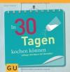 In 30 Tagen kochen können: Alltags-Kochkurs für Genießer (GU Themenkochbuch) - Margit Proebst