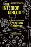 The Interior Circuit: A Mexico City Chronicle - Francisco Goldman