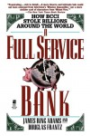 A Full Service Bank: How Bcci Stole Billions Around The World - James Ring Adams, Douglas Frantz