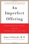 An Imperfect Offering: Humanitarian Action for the Twenty-First Century - James Orbinski