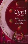 Cyril oder Wie schmeckt die Liebe? - Tucker Shaw, Ulla Höfker
