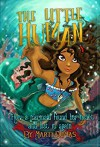The Little Human: How a Mermaid Lost Her Heart and Found It Again- A Middle Grade Fantasy Inspired by Hans Christian Andersen's The Little Mermaid (Water Children Book 1) - Marti Dumas, Stephanie Parcus