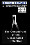 The Conundrum of the Decapitated Detective (The Hugh Kerr Mystery Series) - S. L. Kotar, J. E. Gessler