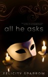 All He Asks (All He Asks, #1) - Felicity Sparrow