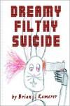 Dreamy Filthy Suicide - Brian Kamerer