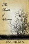 The Seeds of Sorrow - Lisa    Brown