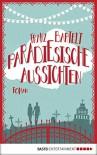 Paradiesische Aussichten: Roman - Franz Bartelt, Ulrike Werner-Richter