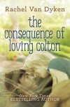 The Consequence of Loving Colton - Rachel Van Dyken