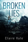 Broken Lies (Broken, #1) - Claire Vale