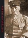 Five Years in Turkey - Otto Liman Von Sanders