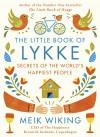 The Little Book of Lykke: Secrets of the World's Happiest People - Meik Wiking