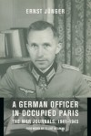 A German Officer in Occupied Paris: The War Journals, 1941-1945 - Ernst Jünger