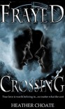 Frayed Crossing: A Supernatural Romance Novel - Heather Choate
