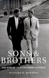 Sons & Brothers: The Days of Jack and Bobby Kennedy - Richard D. Mahoney