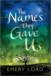 The Names They Gave Us - Emery Lord