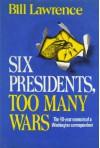 Six Presidents, Too Many Wars - Bill Lawrence