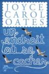 Un endroit où se cacher - Joyce Carol Oates, Dorothée Zumstein