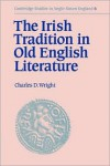 The Irish Tradition in Old English Literature - Charles D. Wright