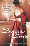 The Borgia Bride - Jeanne Kalogridis