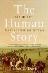 The Human Story: Our History, from the Stone Age to Today - James C. Davis