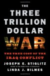 The Three Trillion Dollar War: The True Cost of the Iraq Conflict - Joseph E. Stiglitz, Linda J. Bilmes