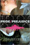 Pride/Prejudice: A Novel of Mr. Darcy, Elizabeth Bennet, and Their Forbidden Lovers - Ann Herendeen