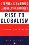 Rise to Globalism: American Foreign Policy since 1938 - Douglas G. Brinkley, Stephen E. Ambrose