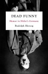 Dead Funny: Humor in Hitler's Germany - Rudolph Herzog, Jefferson S. Chase