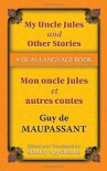 My Uncle Jules and Other Stories/Mon oncle Jules et autres contes: A Dual-Language Book (Dover Dual Language French) - Guy de Maupassant
