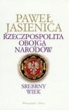 Rzeczpospolita Obojga Narodów. Srebrny wiek - Paweł Jasienica