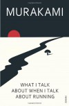 What I Talk about When I Talk about Running. A Memoir - Haruki Murakami