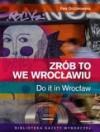 Zrób to we Wrocławiu. Do it in Wrocław - Ewa Orczykowska