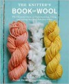 The Knitter's Book of Wool: The Ultimate Guide to Understanding, Using, and Loving this Most Fabulous Fiber - Clara Parkes