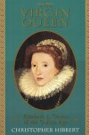 The Virgin Queen: Elizabeth I, Genius Of The Golden Age - Christopher Hibbert