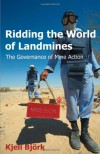 Ridding the World of Landmines: The Governance of Mine Action - Kjell Bjork