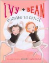 Ivy and Bean: Doomed to Dance - Annie Barrows, Sophie Blackall