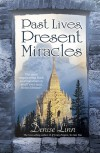 Past Lives, Present Miracles: The Most Empowering Book on Reincarnation You'll Ever Read...in this Lifetime! - Denise Linn