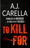 To Kill For - A.J. Carella