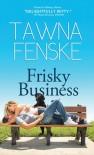 Frisky Business - Tawna Fenske