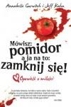 Mówisz: pomidor a ja na to: zamknij się! - Annabelle Gurwitch, Jeff Kahn