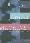 The Anime Machine: A Media Theory of Animation - Thomas Lamarre