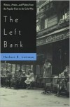 The Left Bank: Writers, Artists, and Politics from the Popular Front to the Cold War - Herbert R. Lottman