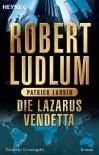 Die Lazarus-Vendetta: Roman (German Edition) - Robert Ludlum, Helmut Gerstberger, Patrick Larkin