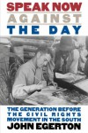 Speak Now Against the Day: The Generation Before the Civil Rights Movement in the South (Chapel Hill Books) - John Egerton