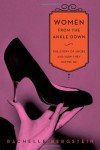 Women from the Ankle Down: The Story of Shoes and How They Define Us - Rachelle Bergstein