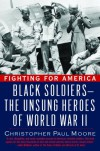 Fighting for America: Black Soldiers-the Unsung Heroes of World War II - Christopher  Moore